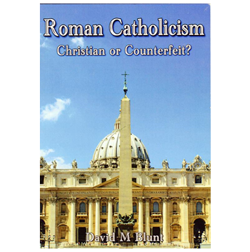 Roman Catholicism - Christian or Counterfeit?
